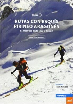 Rutas con esquís , Pirineo Aragonés I . 67 recorridos desde Linza a Portalet