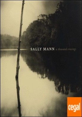Sally Mann - A Thousand crossings (Primavera 2018)