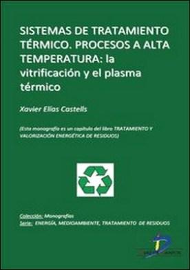 Sistemas de tratamiento térmico. Procesos a alta temperatura: la vitrificación y el plasma térmico. Tratamiento y valorizacion energética de residuos