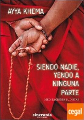 SIENDO NADIE, YENDO A NINGUNA PARTE . Meditaciones budistas por Ayya Khema