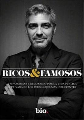 Ricos y famosos. Un fascinante recorrido por la vida pública y privada de personajes influyentes