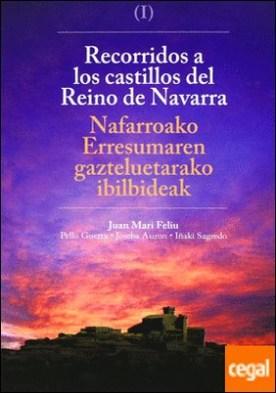 Recorridos a los castillos del reino de Navarra = Nafarroaren erresumaren gazteluetarako ibilbideak . NAFARROAKO ERRESUMAREN GAZTELUETARAKO IBILBIDEAK