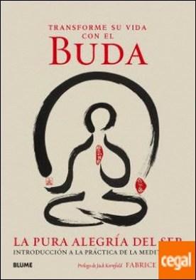 Transforme su vida con el Buda . La pura alegría del ser