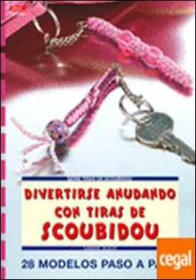 Serie Scoubidou nº 1. DIVERTIRSE ANUDANDO CON TIRAS DE SCOUBIDOU . 28 MODELOS PASO A PASO por Koch, Sabine PDF