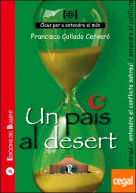 Un país al desert . Per a entendre el conflicte sahrauí por Collado Cerveró, Francisco PDF