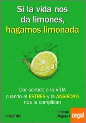 Si la vida nos da limones, hagamos limonada . Dar sentido a la VIDA cuando el ESTRÉS y la ANSIEDAD nos la complican