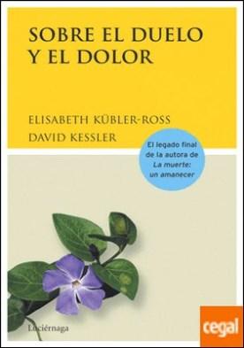 SOBRE EL DUELO Y EL DOLOR . Cómo encontrar sentido al duelo a través de sus cinco etapas por Kessler, David PDF