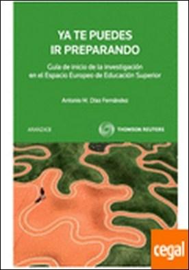 Ya te puedes ir preparando - Guía de inicio a la investigación en el Espacio Europeo de Educación Superior por Díaz Fernández, Antonio M.