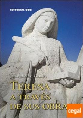 Teresa a través de sus obras por García Gutiérrez, Jesús Manuel PDF