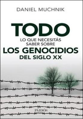 Todo lo que necesitás saber sobre los genocidios del siglo XX por Muchnik Daniel Alberto PDF