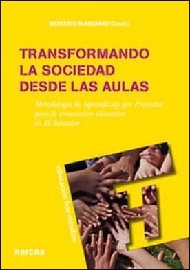 Transformando la sociedad desde las aulas. Metodología de Aprendizaje por Proyectos para la Innovación educativa en El Salvador