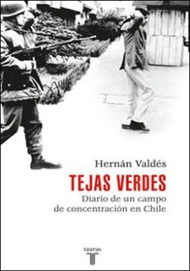 Tejas verdes. Diario de un campo de concentración en Chile por Hernán Valdés