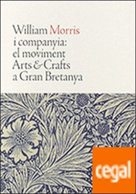 William Morris i companyia: el moviment Arts & Crafts a Gran Bretanya [tela]