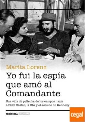 Yo fui la espía que amó al Comandante . Una vida de película: de los campos nazis a Fidel Castro, la CIA y el asesino de Kennedy por Lorenz, Marita PDF