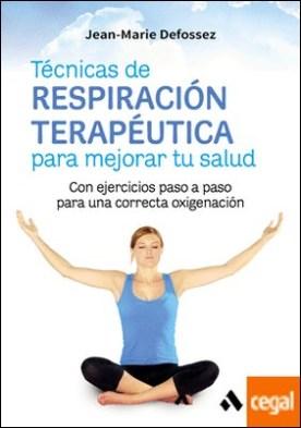 Técnicas de respiración terapéutica para mejorar tu salud . Con ejercicios paso a paso para una correcta oxigenación
