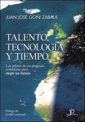 Talento, tecnonología y tiempo. Los pilares de un progreso consciente para elegir un futuro