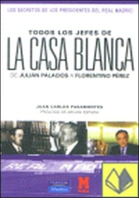 Todos los jefes de la casa blanca . de Julián Palacios a Florentino Pérez