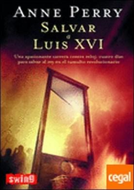 Salvar a luis XVI . Una novela trepidante, con misterio, suspense y asesinatos: cuatro días para sal