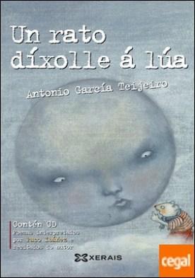 Un rato díxolle á lúa . Antoloxía da poesía de Antonio García Teijeiro por García Teijeiro, Antonio