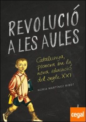 Revolució a les aules . Catalunya, pionera en la nova educació del segle XXI