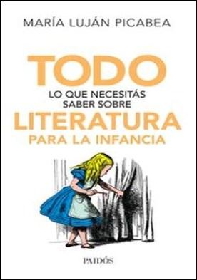 Todo lo que necesitás saber sobre literatura para la infancia. Todo lo que necesitás saber sobre literatura para la infancia