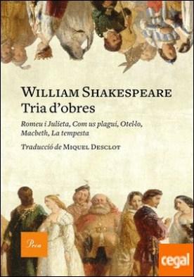 Tria d'obres . Romeu i Julieta, Com us plagui, Otel·lo, Macbeth, La tempesta