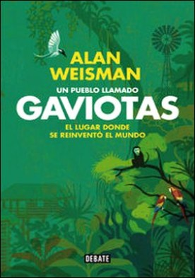 Un pueblo llamado Gaviotas. El lugar donde se reinventó el mundo