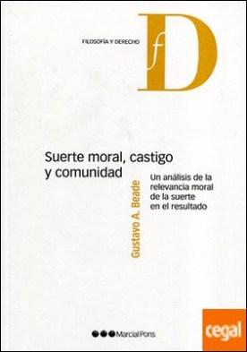 Suerte moral, castigo y comunidad . Un análisis de la relevancia moral de la suerte en el resultado por Beade, Gustavo A.