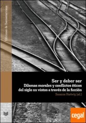 Ser y deber ser . dilemas morales y conflictos éticos del siglo XX vistos a través de la ficción