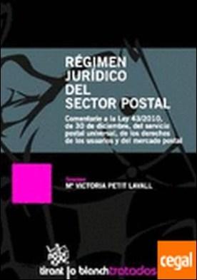 Régimen jurídico del sector postal . Comentario a la Ley 43/2010, de 30 de diciembre, del servicio postal universal, por Mª Victoria Petit Lavall PDF