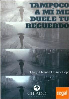 TAMPOCO A MÍ ME DUELE TU RECUERDO por HUGO HERNÁN CHÁVEZ LÓPEZ PDF