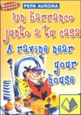 Un carranco junto a tu casa = A ravine near your house . A PARTIR DE 7 AÑOS - EDICION BILINGUE