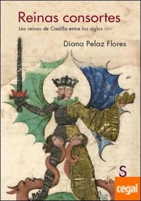 Reinas consortes . Las reinas de Castilla entre los siglos XI-XV