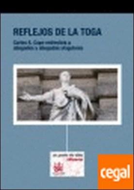 Reflejos de la toga . Carlos A. Capa entrevista a abogados y abogadas singulares por Capa Gil, Carlos A. PDF
