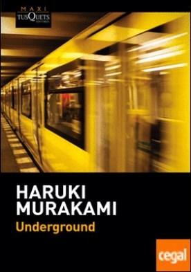 Underground . El atentado con gas sarín en el metro de Tokio y la psicología japonesa por Murakami, Haruki PDF