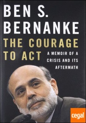 The Courage to Act : A Memoir of a Crisis and Its Aftermath