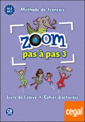 Zoom pas à pas 3 . Livre de l'élève + Cahier d'activités