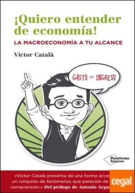 ¡Quiero entender de economía! . La macroeconomía a tu alcance