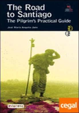 The Road to Santiago. The Pilgrim's practical guide . A practical guide for pilgrims