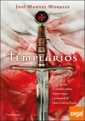 Templarios . Claves ocultas en catedrales góticas, vírgenes negras y la búsqueda del Santo Grial en España