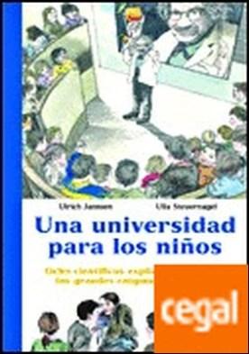Una universidad para niños, 3 . Ocho científicos explican a los niños los grandes enigmas del mundo