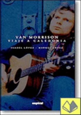 Van Morrison: Viaje a Caledonia . Biografía