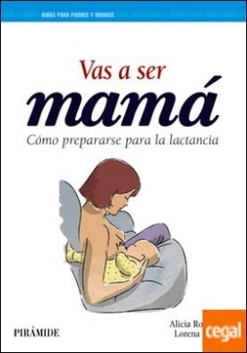 Vas a ser mamá . Cómo prepararse para la lactancia
