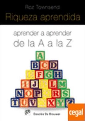 RIQUEZA APRENDIDA. Aprender a aprender de la A a la Z