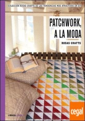 Rosas Crafts. Patchwork, a la moda . Colección Rosas Crafts de las tendencias más atractivas en Diy