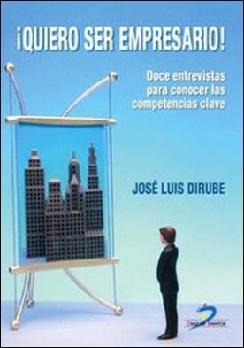 Quiero ser empresario!. Doce entrevistas para conocer las competencias clave por José Luis, Dirube Mañueco