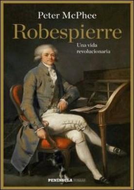 Robespierre. Una vida revolucionaria por Peter Mcphee PDF