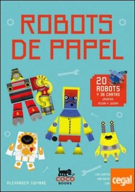 ROBOTS DE PAPEL . Para montar y jugar por Gwynne, Alexander