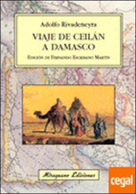 Viaje e Ceilán a Damasco . Golfo Pérsico, Mesopotamia, Ruinas de Babilonia, Nínive y Palmir