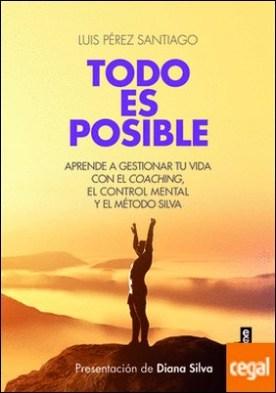 Todo es posible . Aprende a gestionar tu vida con el control mental y el Método Silva